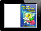 <em>Are You My Friend?</em> is a digital story book by Annie Fox & ilustrated by Eli Noyes